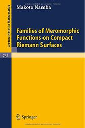 Families of Meromorphic Functions on Compact Riemann Surfaces by M. Namba
