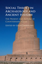 Social Theory in Archaeology and Ancient History by Geoff Emberling