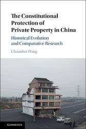 The Constitutional Protection of Private Property in China by Chuanhui Wang