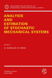 Analysis and Estimation of Stochastic Mechanical Systems by Werner Schiehlen