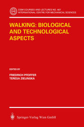 Walking: Biological and Technological Aspects by Friedrich Pfeiffer