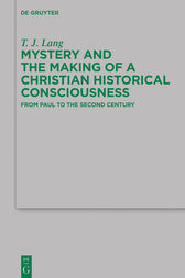 Mystery and the Making of a Christian Historical Consciousness by T. J. Lang