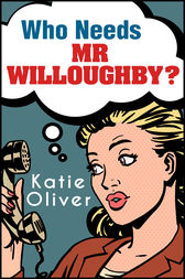 Who Needs Mr Willoughby? (The Jane Austen Factor, Book 3) by Katie Oliver