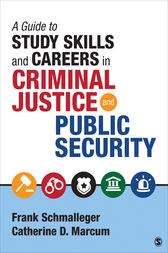 A Guide to Study Skills and Careers in Criminal Justice and Public Security by Frank A. Schmalleger