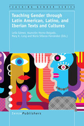 Teaching Gender through Latin American, Latino, and Iberian Texts and Cultures by Leila Gómez