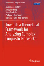 Towards a Theoretical Framework for Analyzing Complex Linguistic Networks by Alexander Mehler