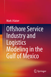 Offshore Service Industry and Logistics Modeling in the Gulf of Mexico by Mark J Kaiser