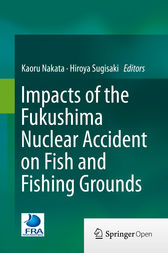 Impacts of the Fukushima Nuclear Accident on Fish and Fishing Grounds by Kaoru Nakata