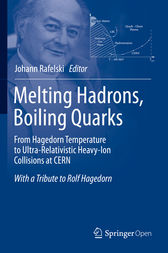 Melting Hadrons, Boiling Quarks - From Hagedorn Temperature to Ultra-Relativistic Heavy-Ion Collisions at CERN by Johann Rafelski