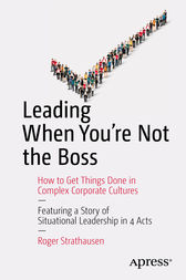 Leading When You're Not the Boss by Roger Strathausen