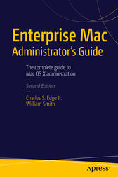 Enterprise Mac Administrators Guide by CHARLES EDGE