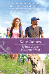 When Love Matters Most (Mills & Boon Heartwarming) (The K-9 Trilogy, Book 2) by Kate James