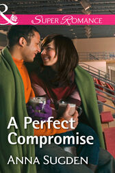 A Perfect Compromise (Mills & Boon Superromance) (The New Jersey Ice Cats, Book 4) by Anna Sugden