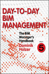 The BIM Manager's Handbook, Part 5 by Dominik Holzer