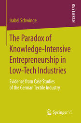 The Paradox of Knowledge-Intensive Entrepreneurship in Low-Tech Industries by Isabel Schwinge