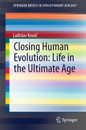 Closing Human Evolution: Life in the Ultimate Age by Ladislav Kovác