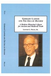 Gerhart Ladner and The Idea of Reform by Lester Field Jr.