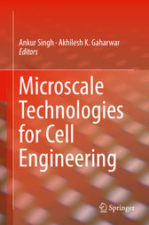 Microscale Technologies for Cell Engineering by Ankur Singh