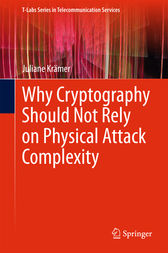 Why Cryptography Should Not Rely on Physical Attack Complexity by Juliane Krämer