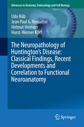 The Neuropathology of Huntington's Disease: Classical Findings, Recent Developments and Correlation to Functional Neuroanatomy by Udo Rüb