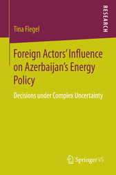 Foreign Actors' Influence on Azerbaijan's Energy Policy by Tina Flegel