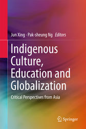 Indigenous Culture, Education and Globalization by Jun Xing