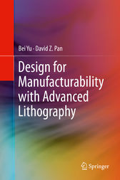 Design for Manufacturability with Advanced Lithography by Bei Yu
