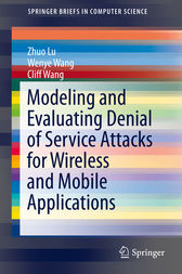 Modeling and Evaluating Denial of Service Attacks for Wireless and Mobile Applications by Zhou Lu