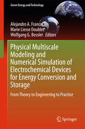 Physical Multiscale Modeling and Numerical Simulation of Electrochemical Devices for Energy Conversion and Storage by Alejandro A. Franco