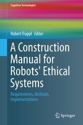 A Construction Manual for Robots' Ethical Systems by Robert Trappl