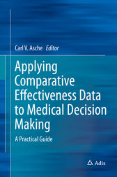 Applying Comparative Effectiveness Data to Medical Decision Making by Carl V. Asche