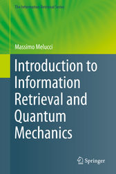 Introduction to Information Retrieval and Quantum Mechanics by Massimo Melucci