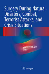 Surgery During Natural Disasters, Combat, Terrorist Attacks, and Crisis Situations by COL Robert B. Lim