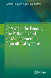 Botrytis – the Fungus, the Pathogen and its Management in Agricultural Systems by Sabine Fillinger
