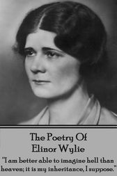 The Poetry of Elinor Wylie by Elinor Wylie