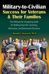 Military-to-Civilian Success for Veterans and Their Families by Ronald L. Krannich