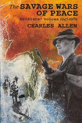 The Savage Wars Of Peace by Charles Allen