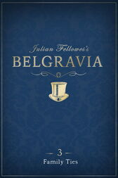 Julian Fellowes's Belgravia Episode 3: Family Ties by Julian Fellowes