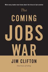 The Coming Jobs War by Jim Clifton