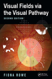 Visual Fields via the Visual Pathway, Second Edition by Fiona Rowe