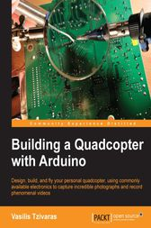 Building a Quadcopter with Arduino by Vasilis Tzivaras