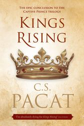 Kings Rising: Book 3 of the Captive Prince trilogy by C S Pacat