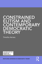 Constrained Elitism and Contemporary Democratic Theory by Timothy Kersey