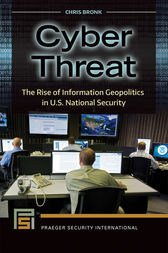 Cyber Threat: The Rise of Information Geopolitics in U.S. National Security by Chris Bronk