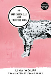 Bret Easton Ellis and the Other Dogs by Lina Wolff