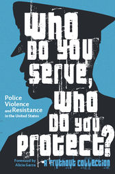 Who Do You Serve, Who Do You Protect? by Alicia Garza