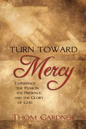 Turn Toward Mercy by Thom Gardner