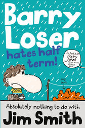 Barry Loser Hates Half Term by Jim Smith