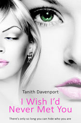 I Wish I'd Never Met You by Tanith Davenport