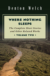 Where Nothing Sleeps Volume Two by Denton Welch